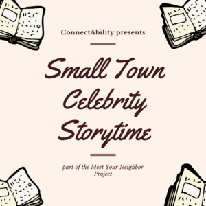 ConnectAbility's Small Town Celebrity Storytime: TBD @ ConnectAbility's Facebook Page